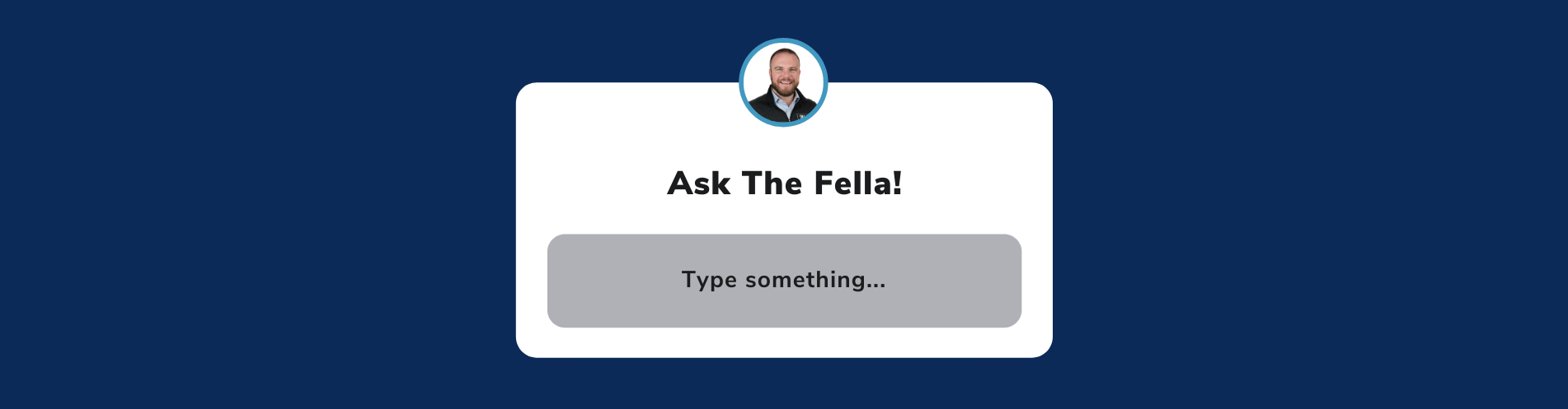 Ask The Fella